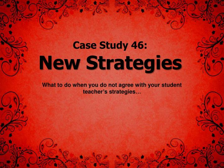 Case study 46 new strategies