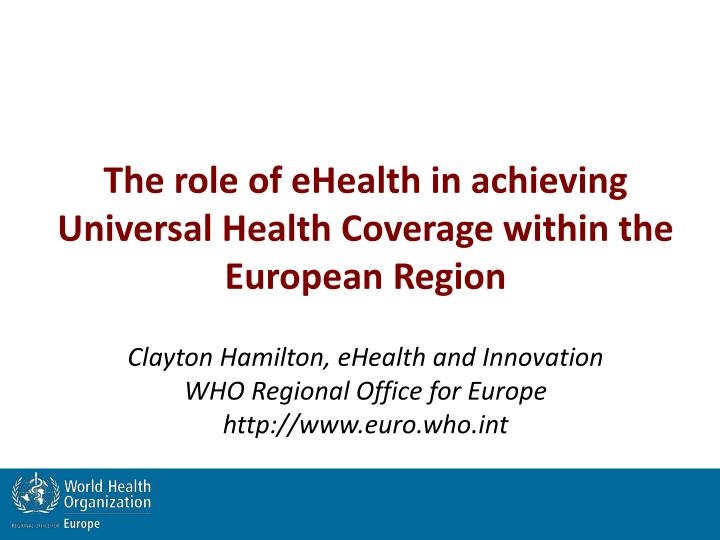 The role of eHealth in achieving Universal Health Coverage within the European Region