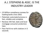a j stephens assc is the industry leader