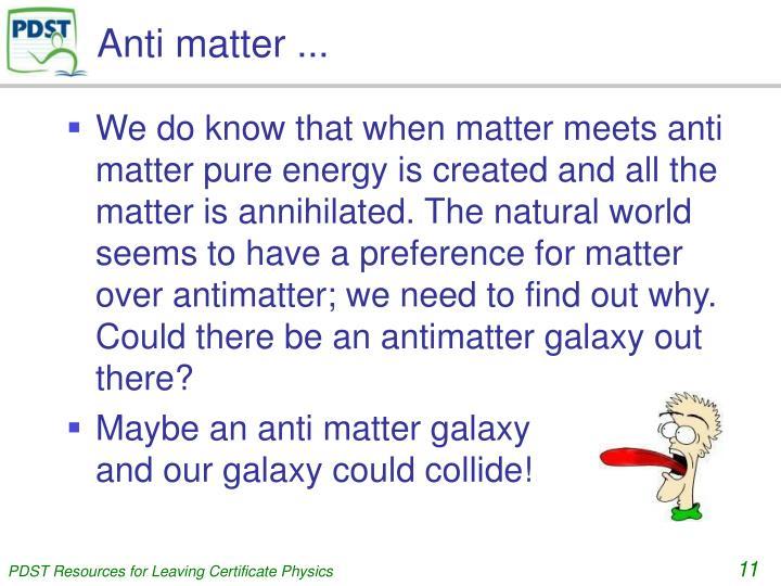 Anti matter ...