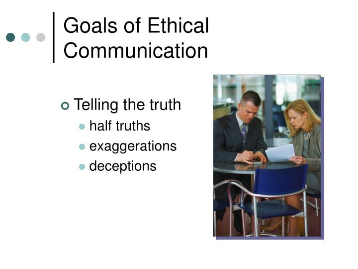ethical communication Foremost among the goals of medical ethics education should be the goal of producing physicians who can recognize, analyze, and resolve ethical issues.