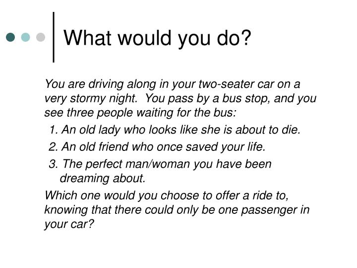 What would you do