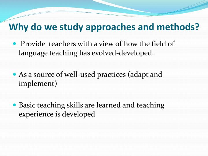 Why do we study approaches and methods?