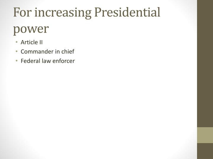 For increasing Presidential power
