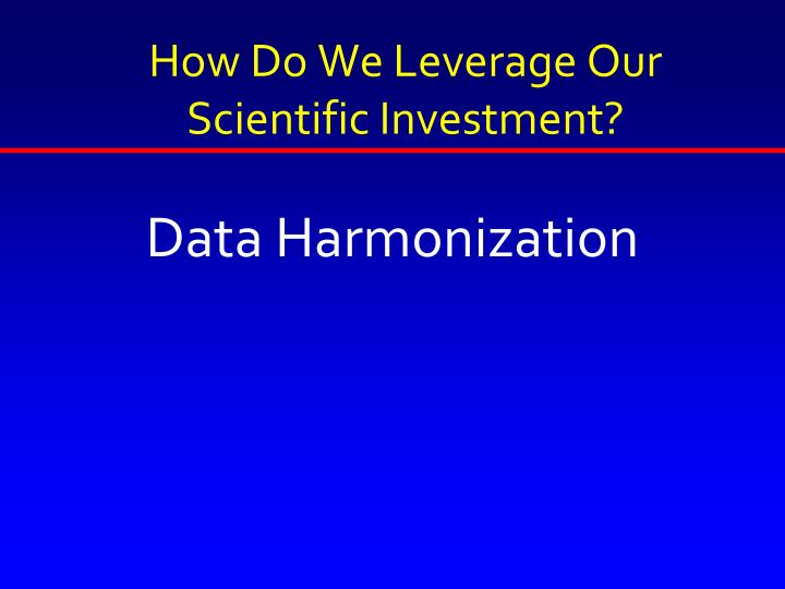 How Do We Leverage Our Scientific Investment?