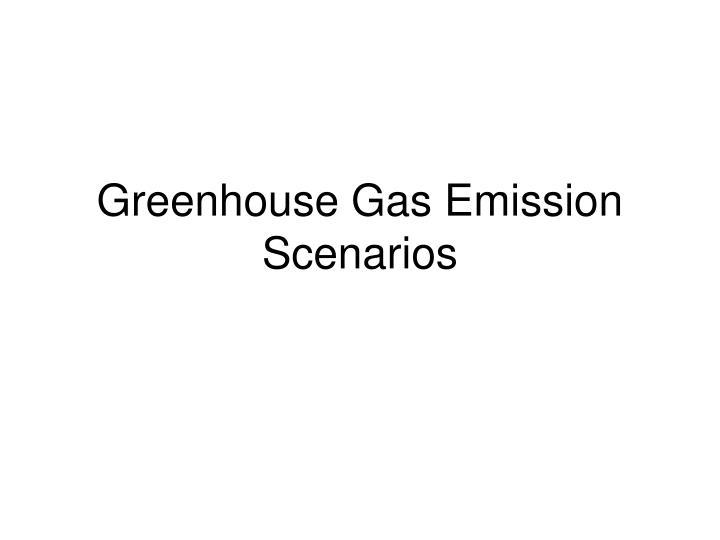 Greenhouse Gas Emission Scenarios