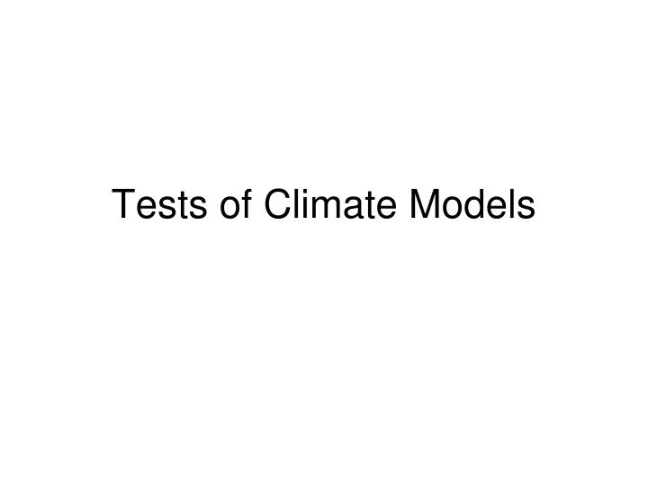 Tests of Climate Models