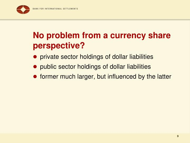 No problem from a currency share perspective?