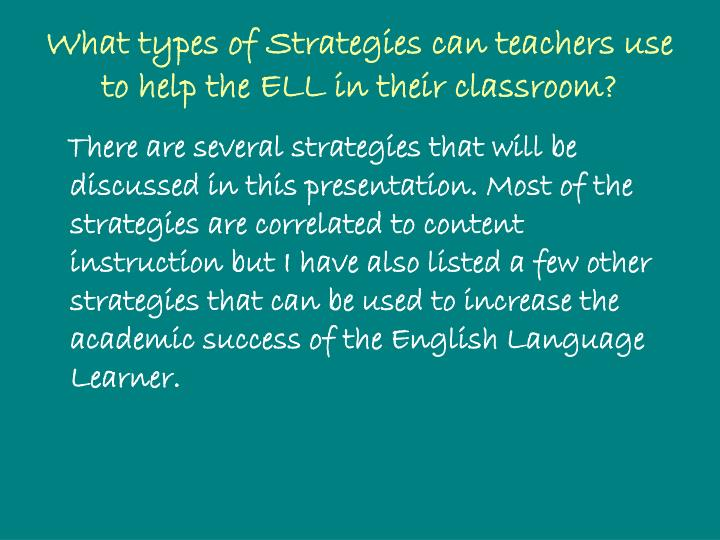 What types of Strategies can teachers use to help the ELL in their classroom?