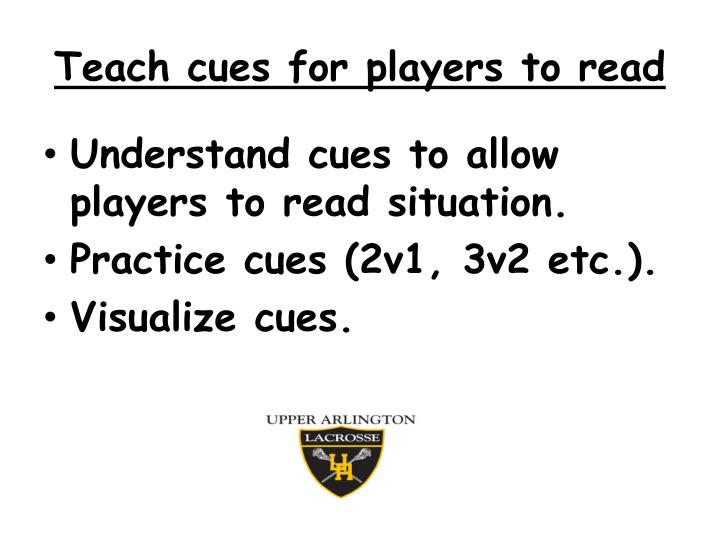 Teach cues for players to read