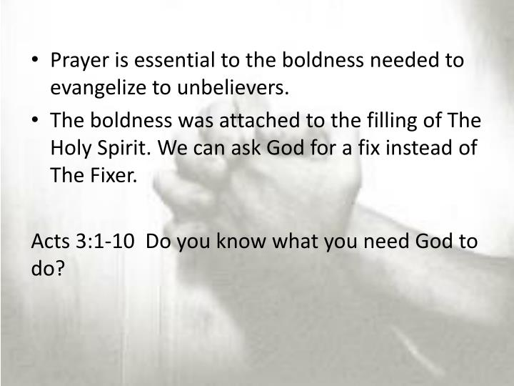 Prayer is essential to the boldness needed to evangelize to unbelievers.