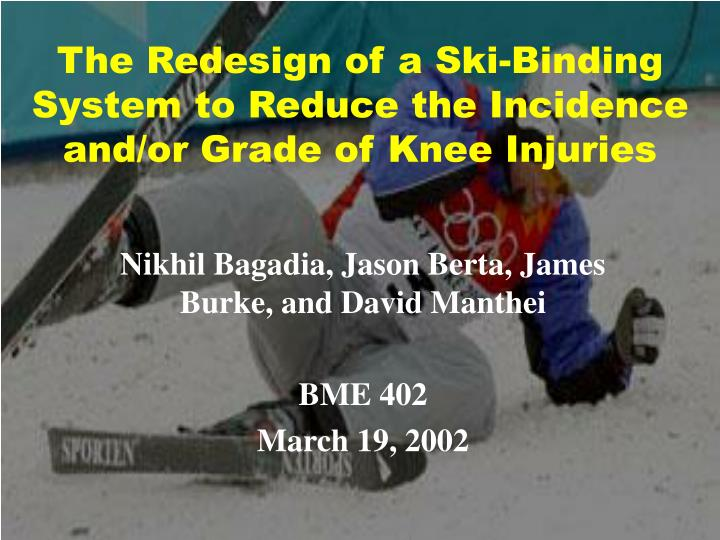 The Redesign of a Ski-Binding System to Reduce the Incidence and/or Grade of Knee Injuries