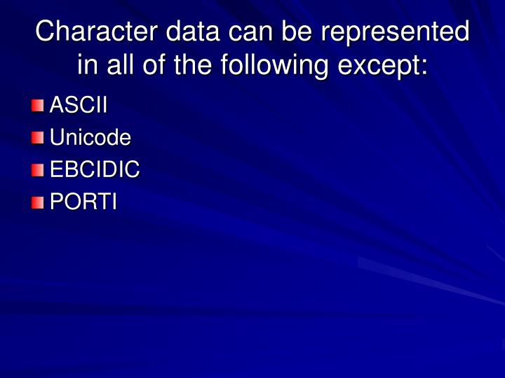 Character data can be represented in all of the following except: