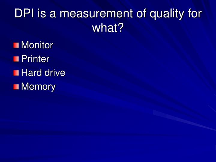 DPI is a measurement of quality for what?