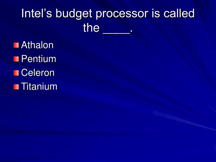 Intel's budget processor is called the ____.