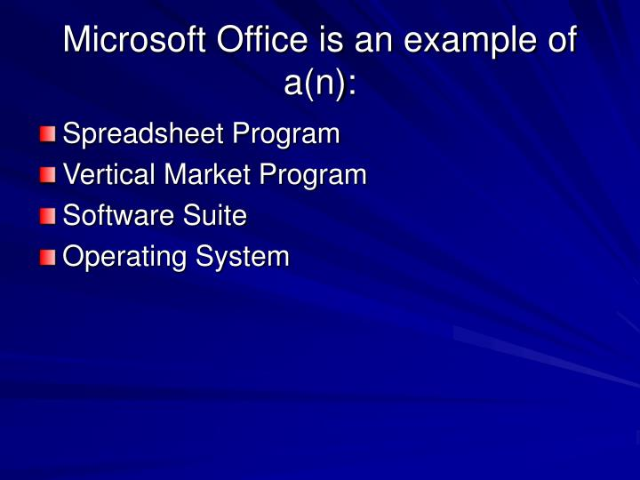 Microsoft Office is an example of a(n):