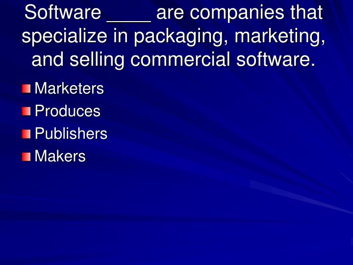 Software ____ are companies that specialize in packaging, marketing, and selling commercial software.