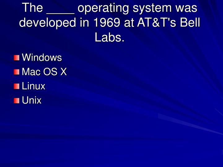The ____ operating system was developed in 1969 at AT&T's Bell Labs.