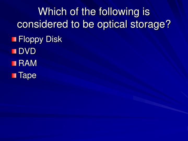 Which of the following is considered to be optical storage?