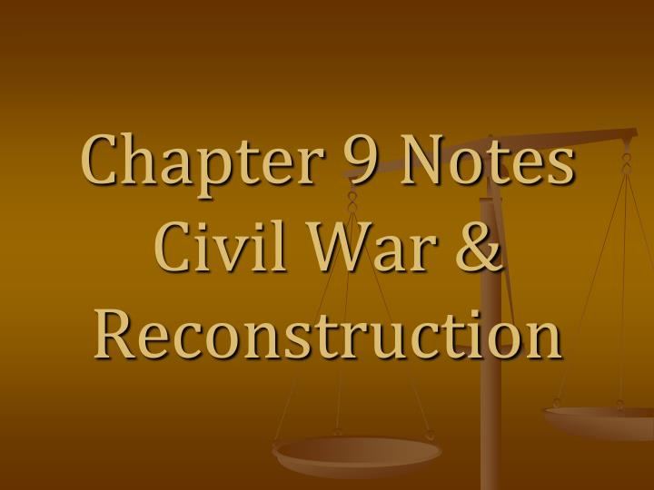 chapter 9 notes civil war reconstruction