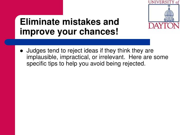 Eliminate mistakes and         improve your chances!