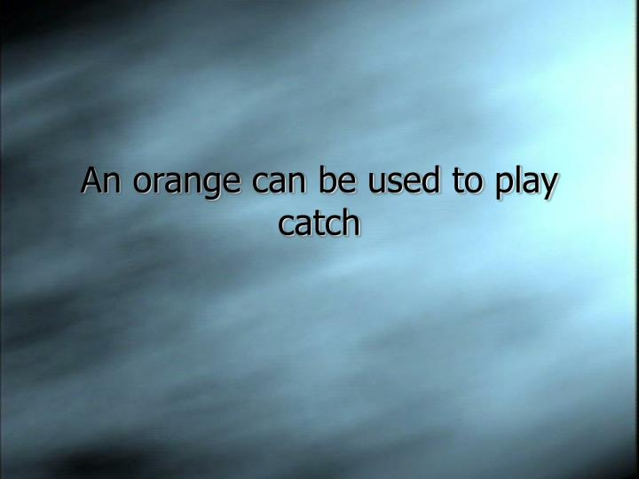 An orange can be used to play catch