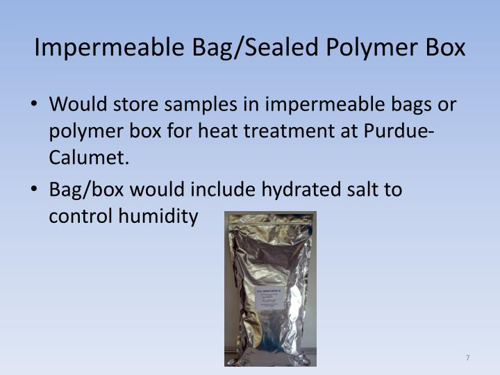 Impermeable Bag/Sealed Polymer Box