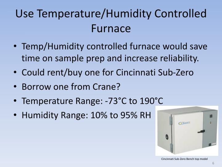 Use Temperature/Humidity Controlled Furnace