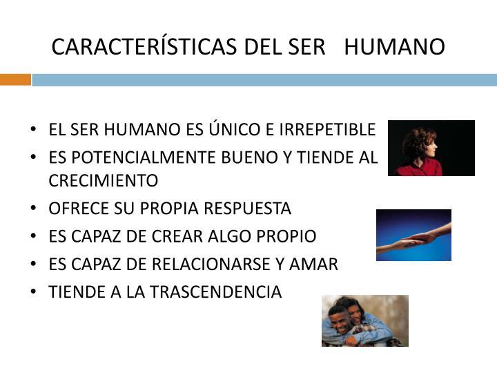 CARACTERÍSTICAS DEL SER   HUMANO