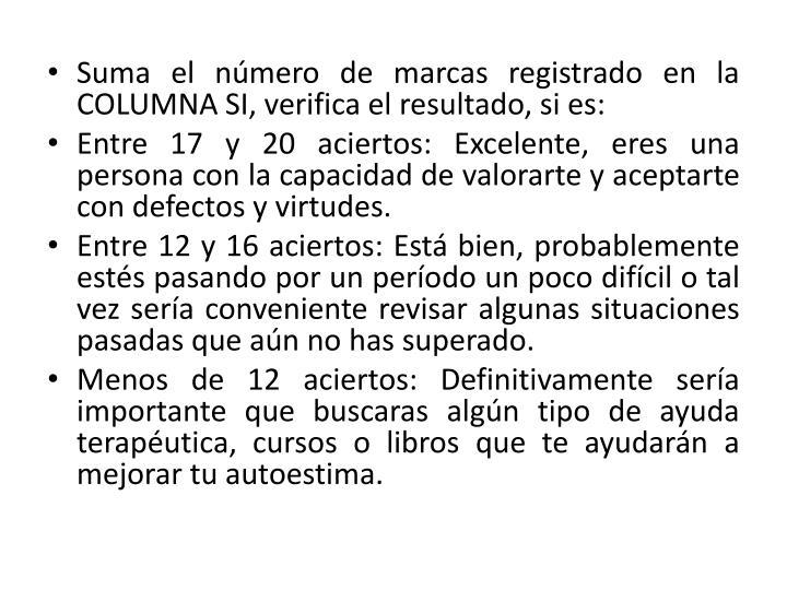 Suma el número de marcas registrado en la COLUMNA SI, verifica el resultado, si es: