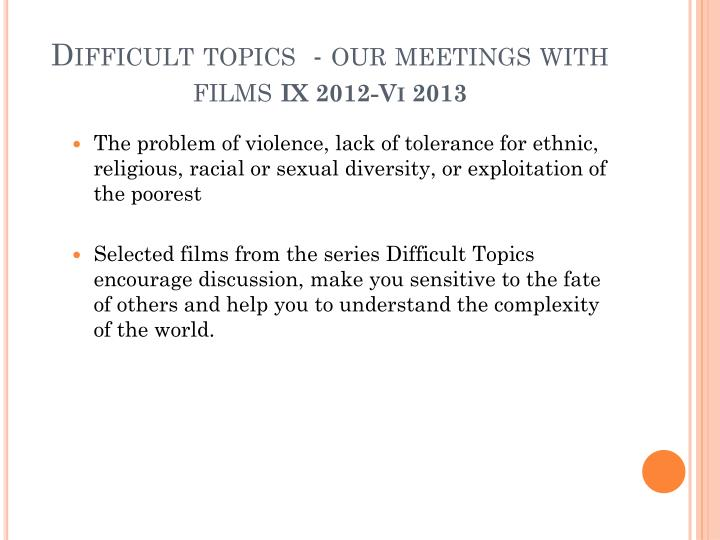 Difficult topics our meetings with films ix 2012 vi 2013