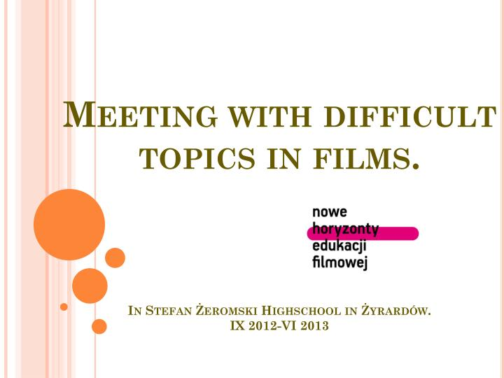 Meeting with difficult topics in films in stefan eromski highschool in yrard w ix 2012 vi 2013