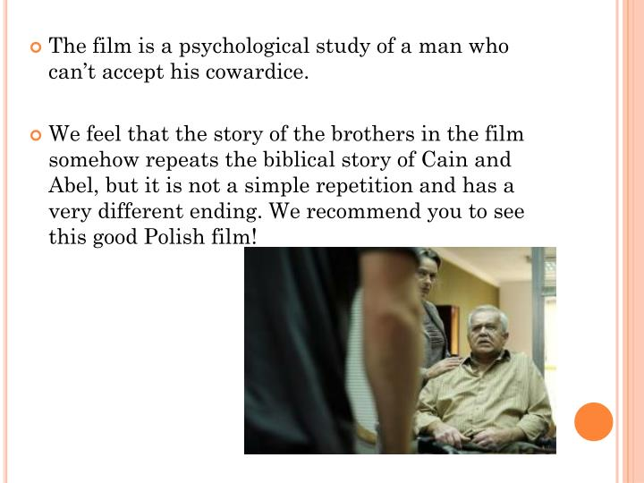 The film is a psychological study of a man who can't accept his cowardice.