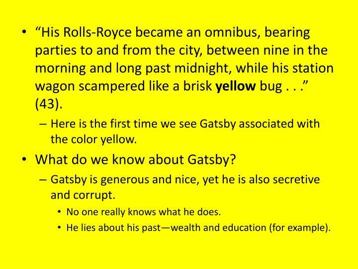 """His Rolls-Royce became an omnibus, bearing parties to and from the city, between nine in the morning and long past midnight, while his station wagon scampered like a brisk"