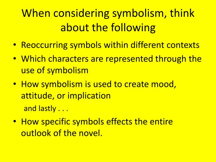 When considering symbolism, think about the following