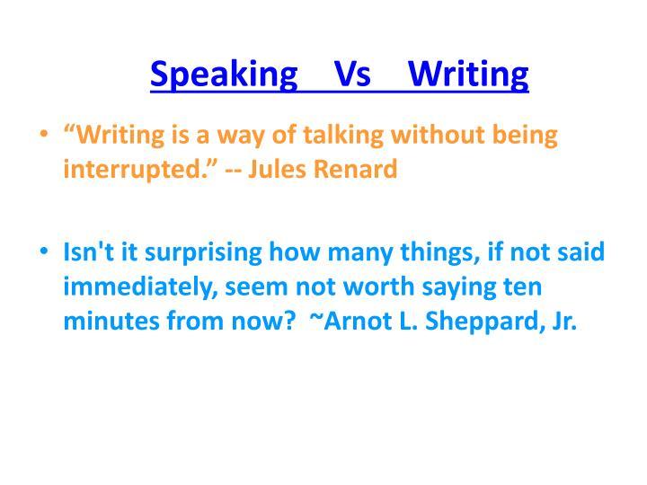 Speaking    Vs    Writing