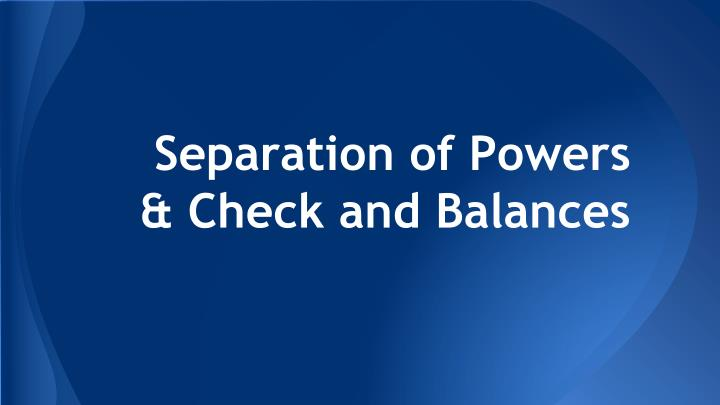 Separation of powers check and balances