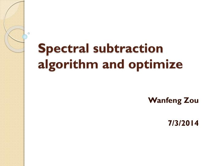 Spectral subtraction algorithm and optimize