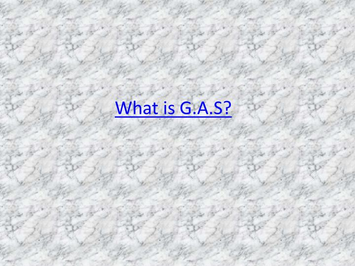 What is G.A.S?