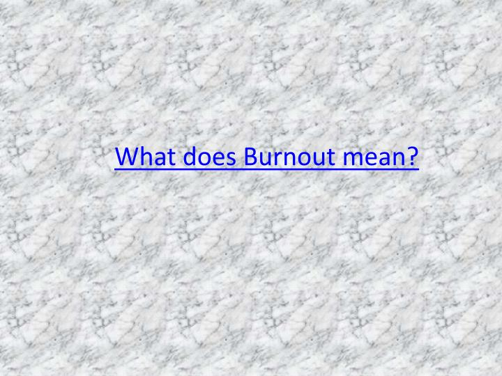 What does Burnout mean?