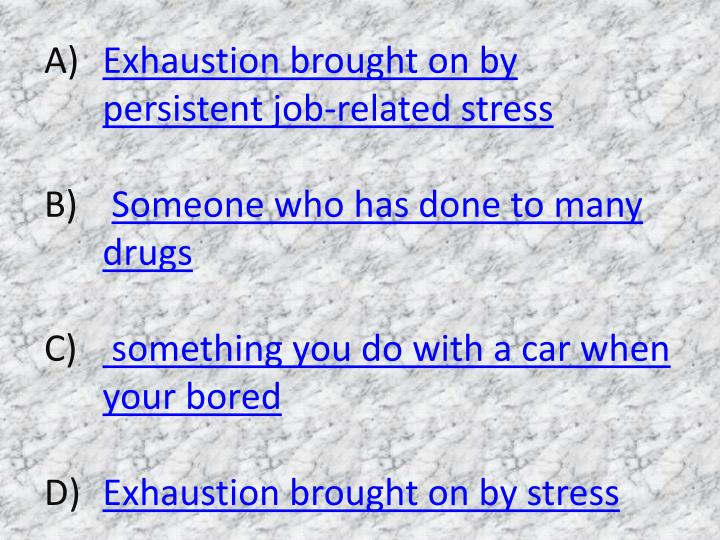 Exhaustion brought on by persistent job-related stress