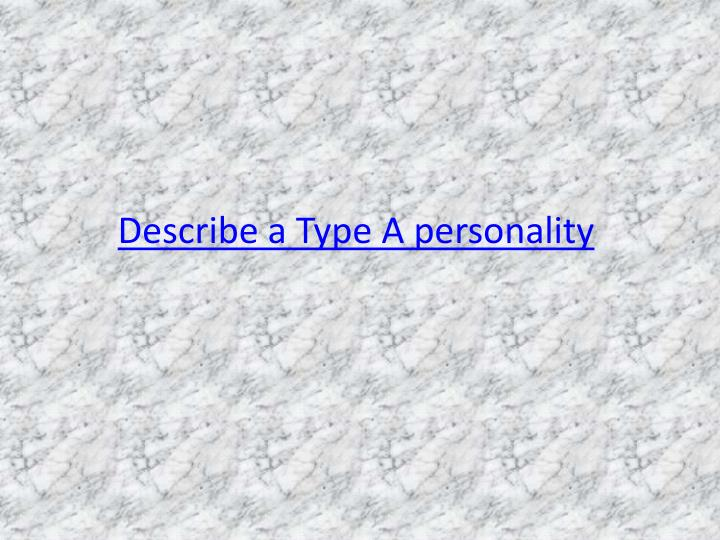 Describe a Type A personality