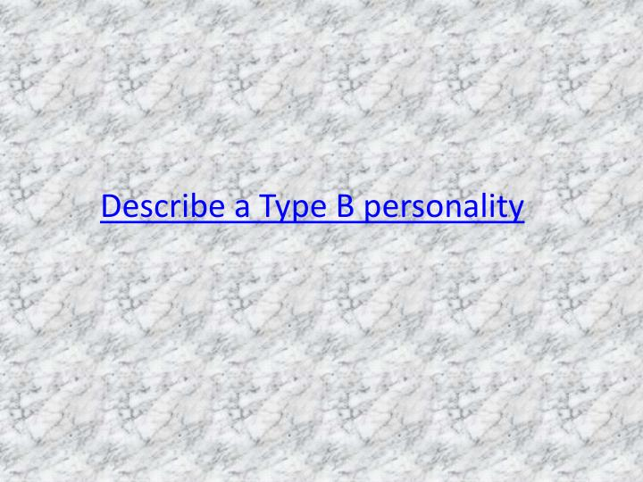 Describe a Type B personality