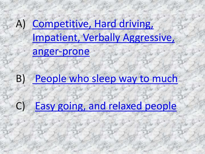 Competitive, Hard driving, Impatient, Verbally Aggressive, anger-prone