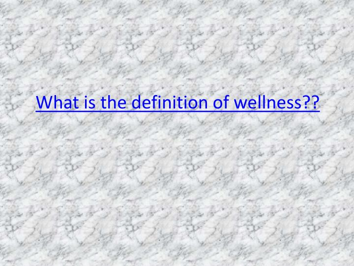 What is the definition of wellness??