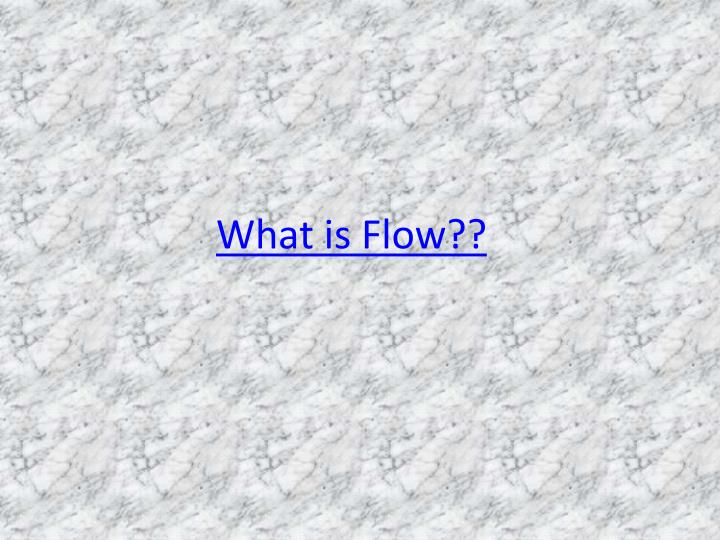 What is Flow??
