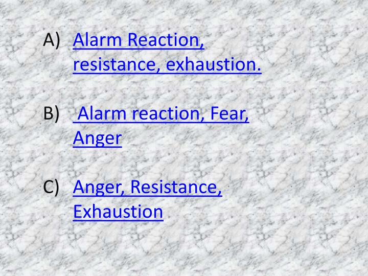 Alarm Reaction, resistance, exhaustion.