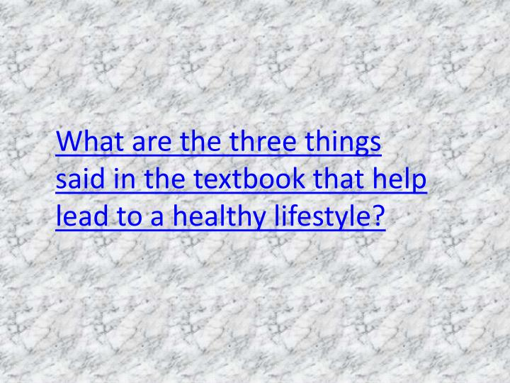 What are the three things said in the textbook that help lead to a healthy lifestyle?