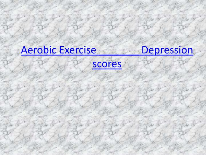 Aerobic Exercise _______ Depression scores