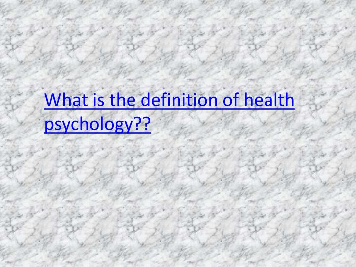 What is the definition of health psychology??